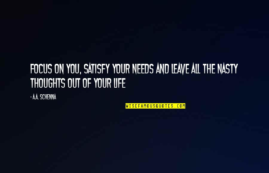 Quotes Antonio Montana Quotes By A.A. Schenna: Focus on you, satisfy your needs and leave