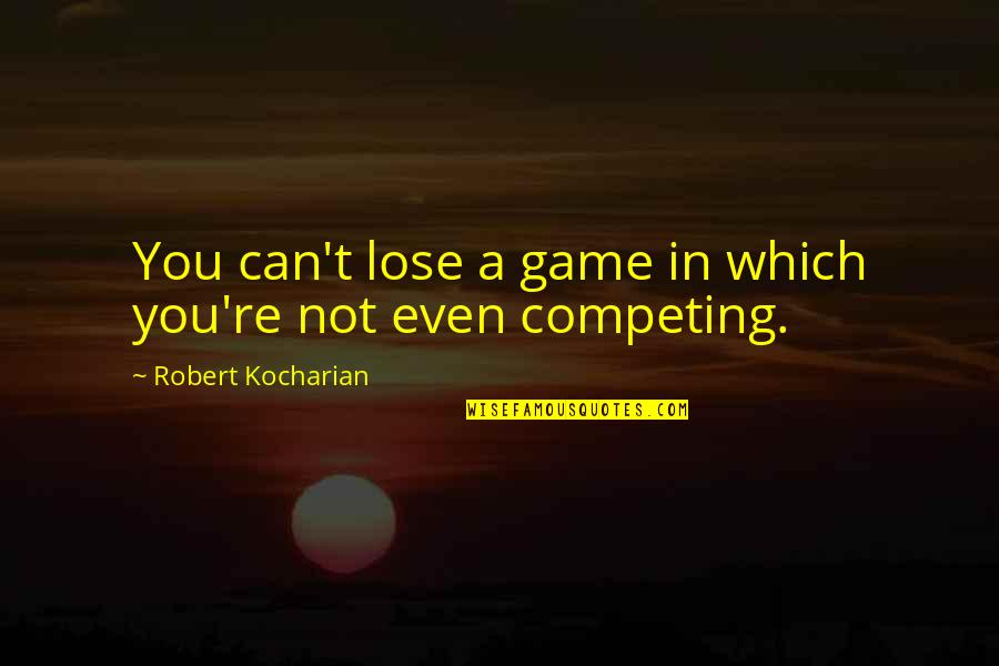 Quotes Antonio Montana Quotes By Robert Kocharian: You can't lose a game in which you're