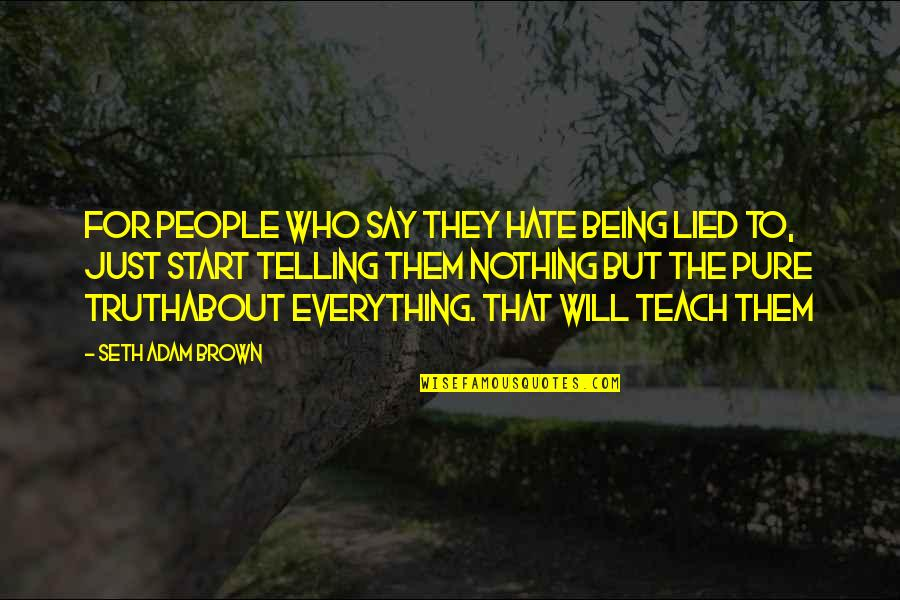 Quotes Antonio Montana Quotes By Seth Adam Brown: For people who say they hate being lied