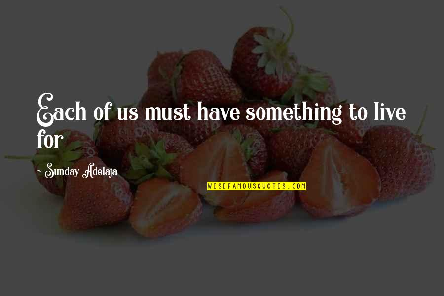 Quotes Antonio Montana Quotes By Sunday Adelaja: Each of us must have something to live