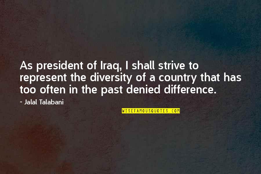 Quotes Baffle Them With Bullshit Quotes By Jalal Talabani: As president of Iraq, I shall strive to