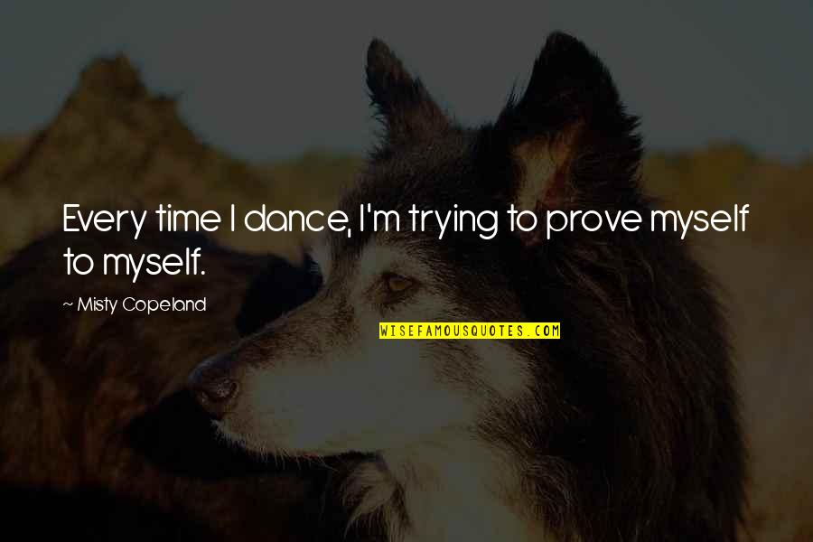 Quotes Baffle Them With Bullshit Quotes By Misty Copeland: Every time I dance, I'm trying to prove
