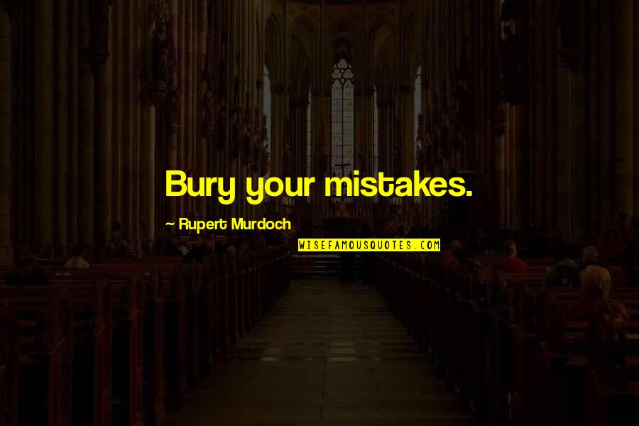 Quotes Baffle Them With Bullshit Quotes By Rupert Murdoch: Bury your mistakes.