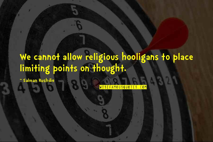 Quotes Baffle Them With Bullshit Quotes By Salman Rushdie: We cannot allow religious hooligans to place limiting