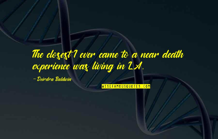 Quotes Baldwin Quotes By Deirdra Baldwin: The closest I ever came to a near