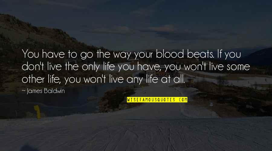Quotes Baldwin Quotes By James Baldwin: You have to go the way your blood