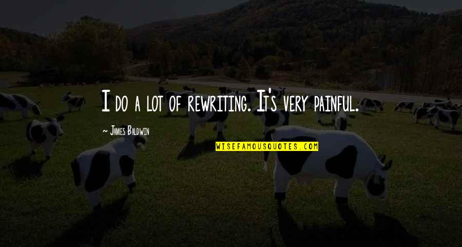 Quotes Baldwin Quotes By James Baldwin: I do a lot of rewriting. It's very