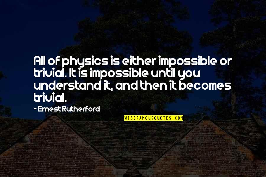 Quotes Basquiat Movie Quotes By Ernest Rutherford: All of physics is either impossible or trivial.