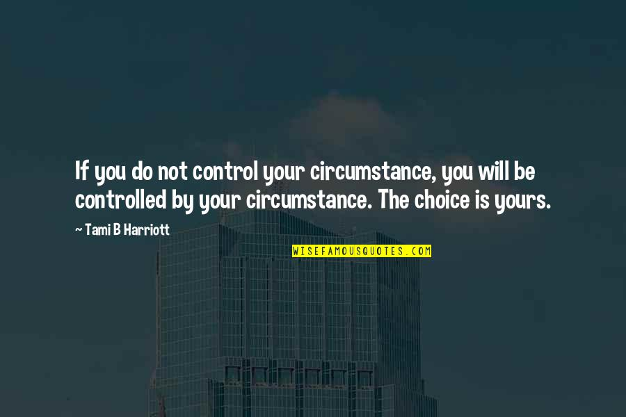 Quotes Basquiat Movie Quotes By Tami B Harriott: If you do not control your circumstance, you