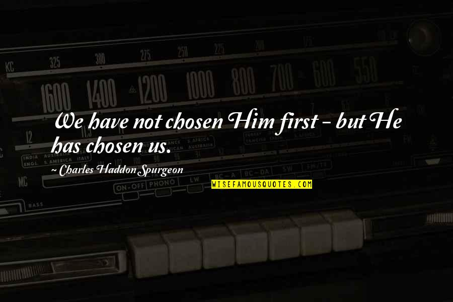 Quotes Bikini Kill Quotes By Charles Haddon Spurgeon: We have not chosen Him first - but