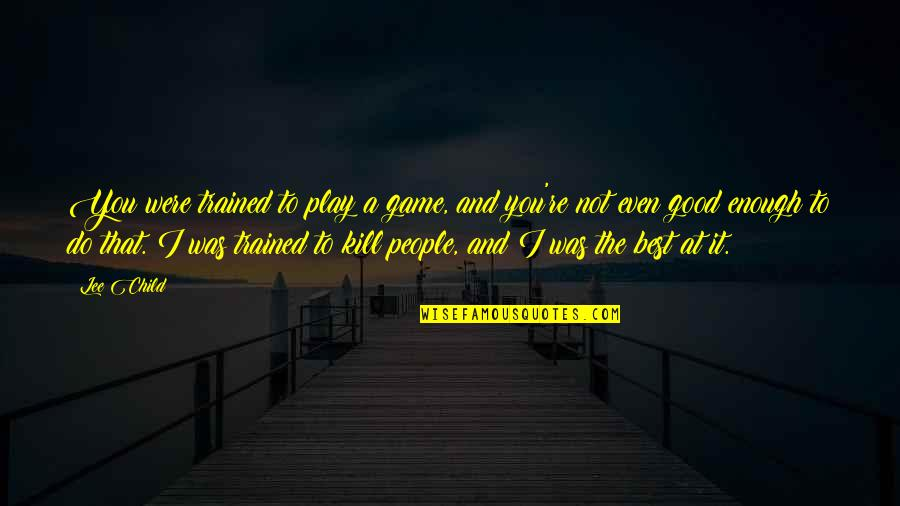 Quotes Bikini Kill Quotes By Lee Child: You were trained to play a game, and