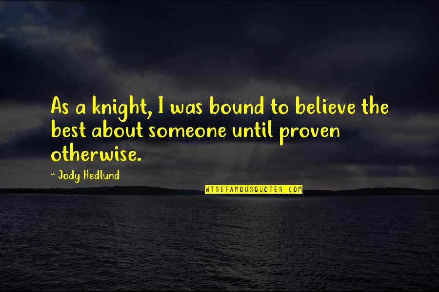 Quotes Borrachos Quotes By Jody Hedlund: As a knight, I was bound to believe