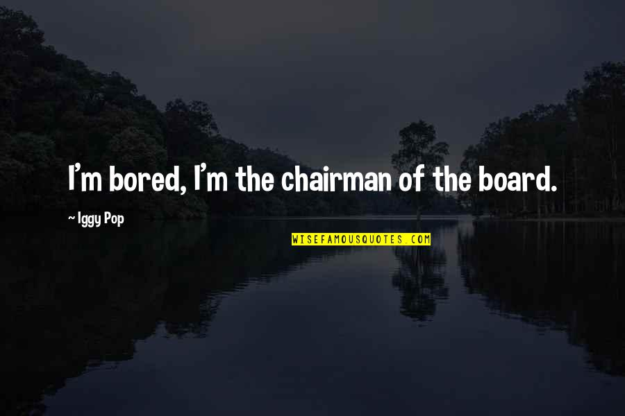 Quotes Bukowski Factotum Quotes By Iggy Pop: I'm bored, I'm the chairman of the board.