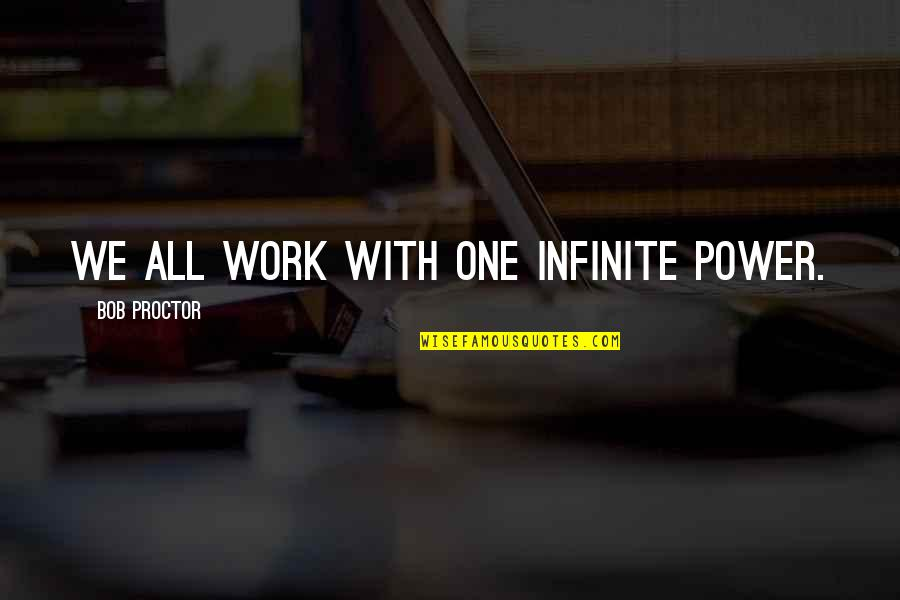 Quotes Bunuel Quotes By Bob Proctor: We all work with one infinite power.
