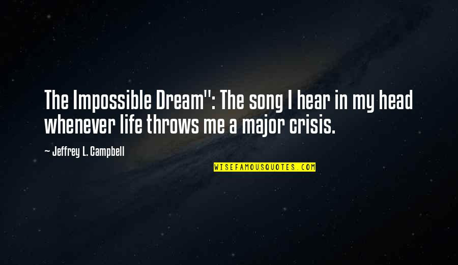 """Quotes Campbell Quotes By Jeffrey L. Campbell: The Impossible Dream"""": The song I hear in"""