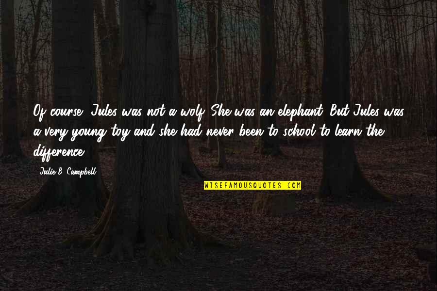 Quotes Campbell Quotes By Julie B. Campbell: Of course, Jules was not a wolf. She