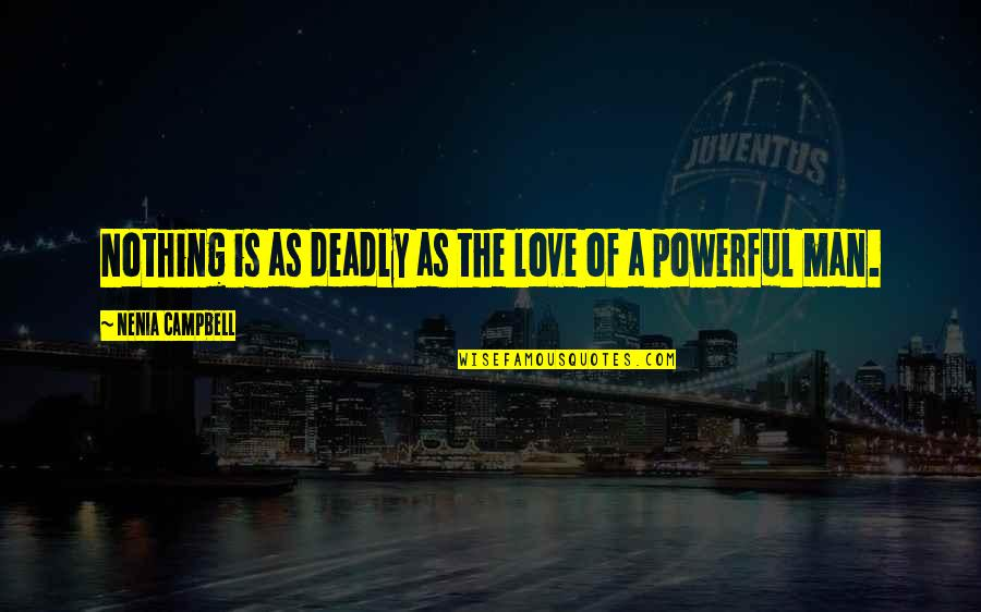 Quotes Campbell Quotes By Nenia Campbell: Nothing is as deadly as the love of