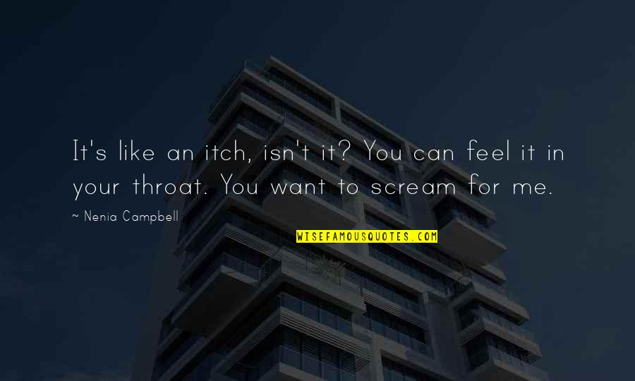 Quotes Campbell Quotes By Nenia Campbell: It's like an itch, isn't it? You can