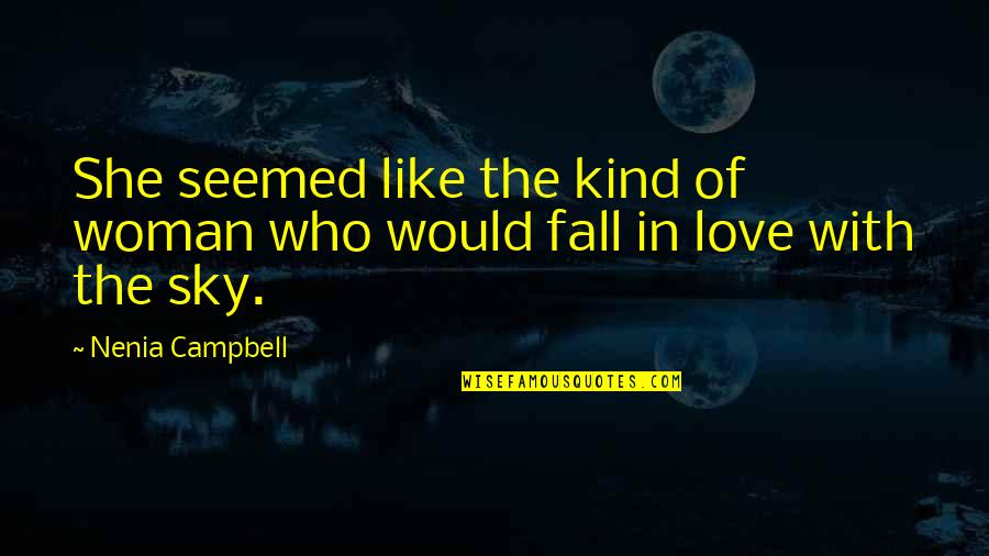 Quotes Campbell Quotes By Nenia Campbell: She seemed like the kind of woman who