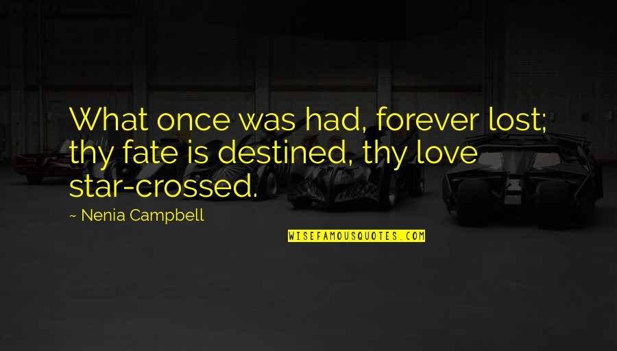 Quotes Campbell Quotes By Nenia Campbell: What once was had, forever lost; thy fate