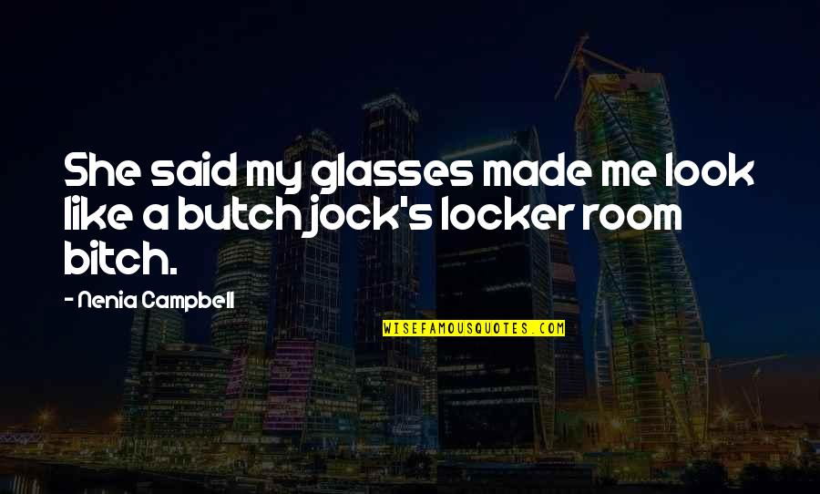 Quotes Campbell Quotes By Nenia Campbell: She said my glasses made me look like