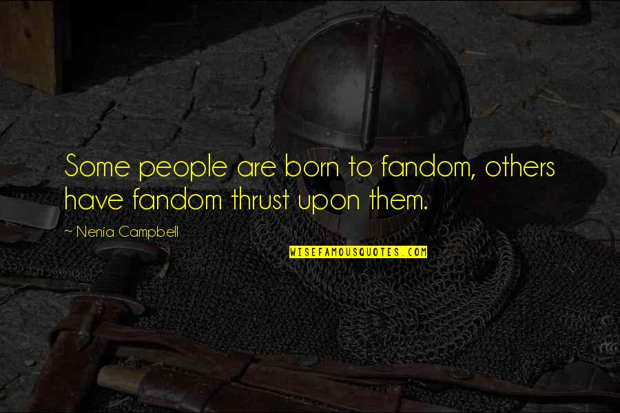 Quotes Campbell Quotes By Nenia Campbell: Some people are born to fandom, others have