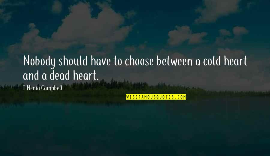 Quotes Campbell Quotes By Nenia Campbell: Nobody should have to choose between a cold