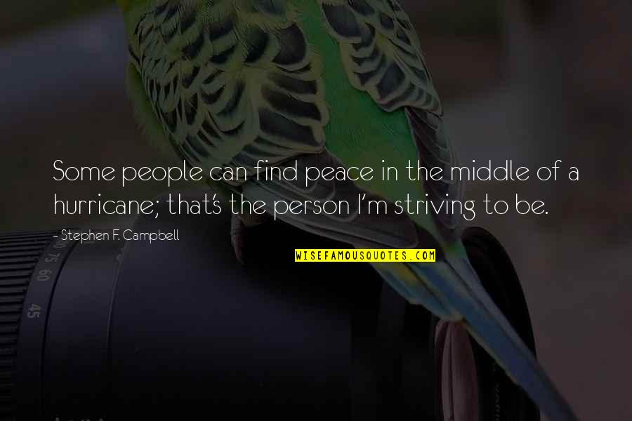 Quotes Campbell Quotes By Stephen F. Campbell: Some people can find peace in the middle