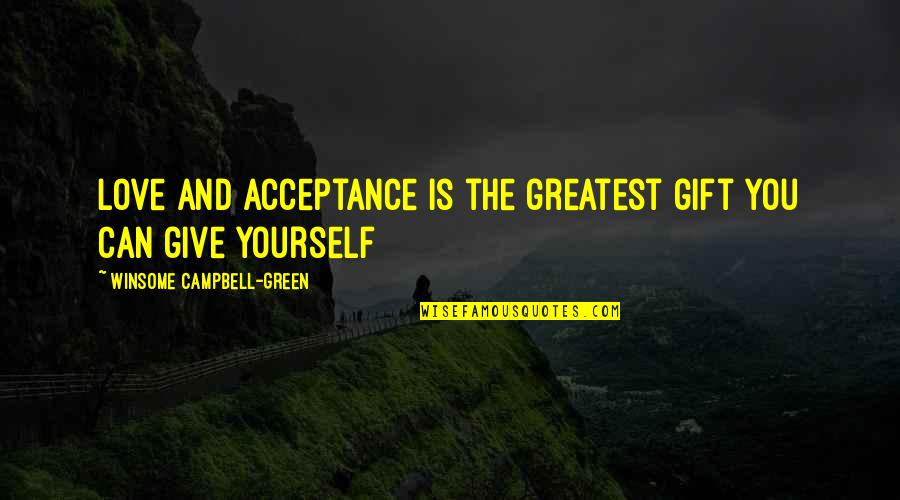 Quotes Campbell Quotes By Winsome Campbell-Green: Love and acceptance is the greatest gift you