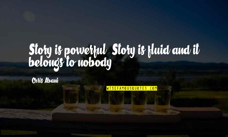 Quotes Carlos The Jackal Quotes By Chris Abani: Story is powerful. Story is fluid and it