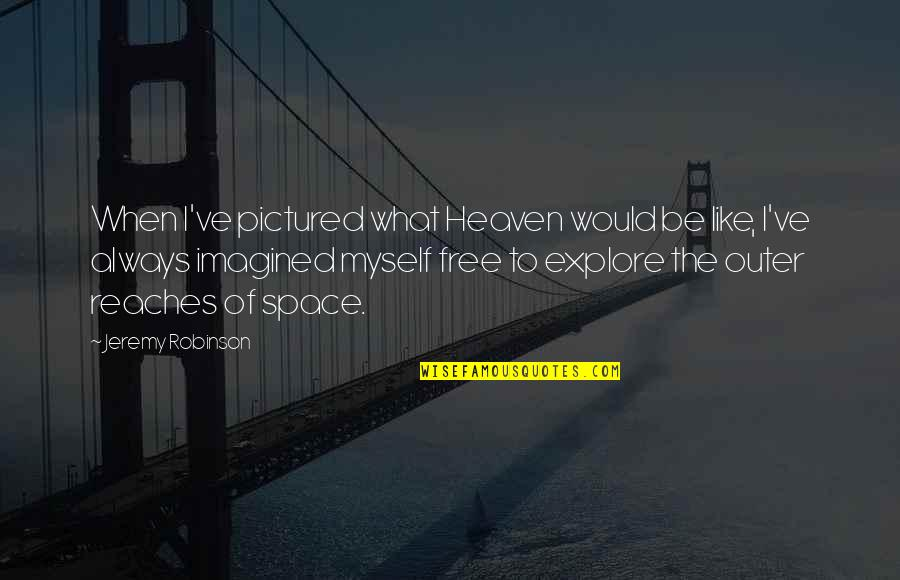 Quotes Carlos The Jackal Quotes By Jeremy Robinson: When I've pictured what Heaven would be like,