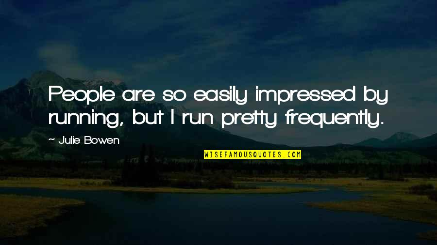 Quotes Carlos The Jackal Quotes By Julie Bowen: People are so easily impressed by running, but