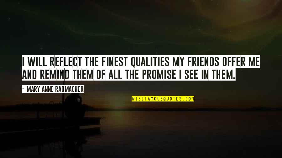 Quotes Carlos The Jackal Quotes By Mary Anne Radmacher: I will reflect the finest qualities my friends