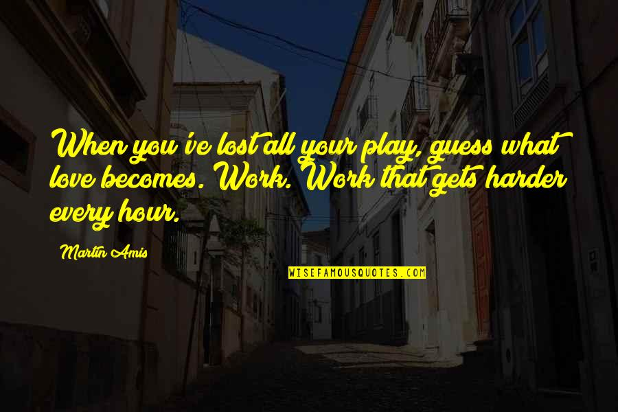 Quotes Carmen Opera Quotes By Martin Amis: When you've lost all your play, guess what