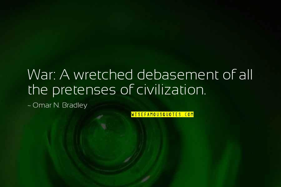 Quotes Carmen Opera Quotes By Omar N. Bradley: War: A wretched debasement of all the pretenses