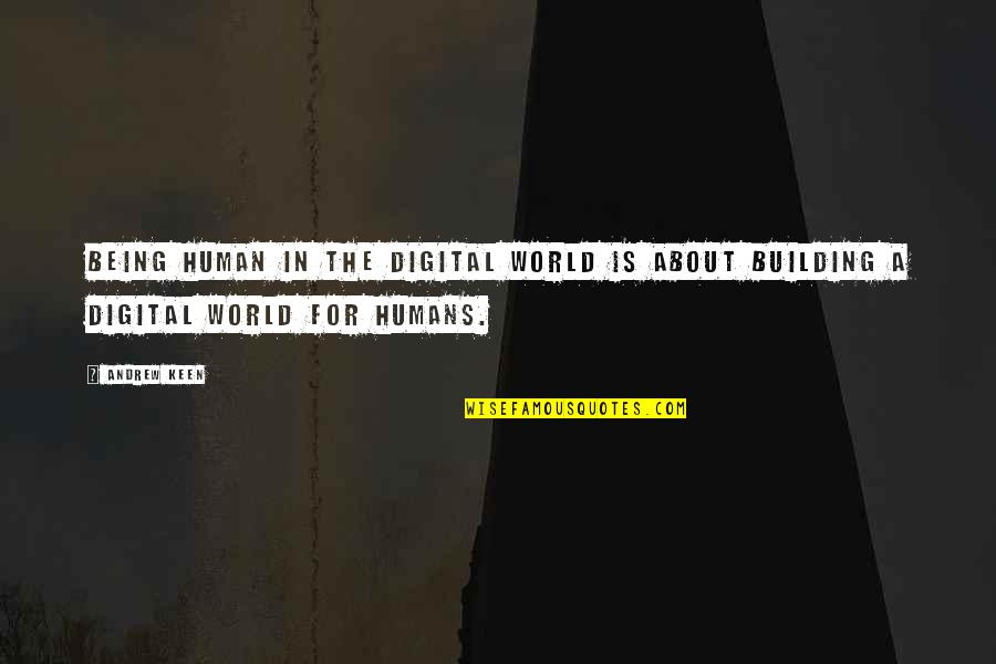 Quotes Coen Quotes By Andrew Keen: Being human in the digital world is about