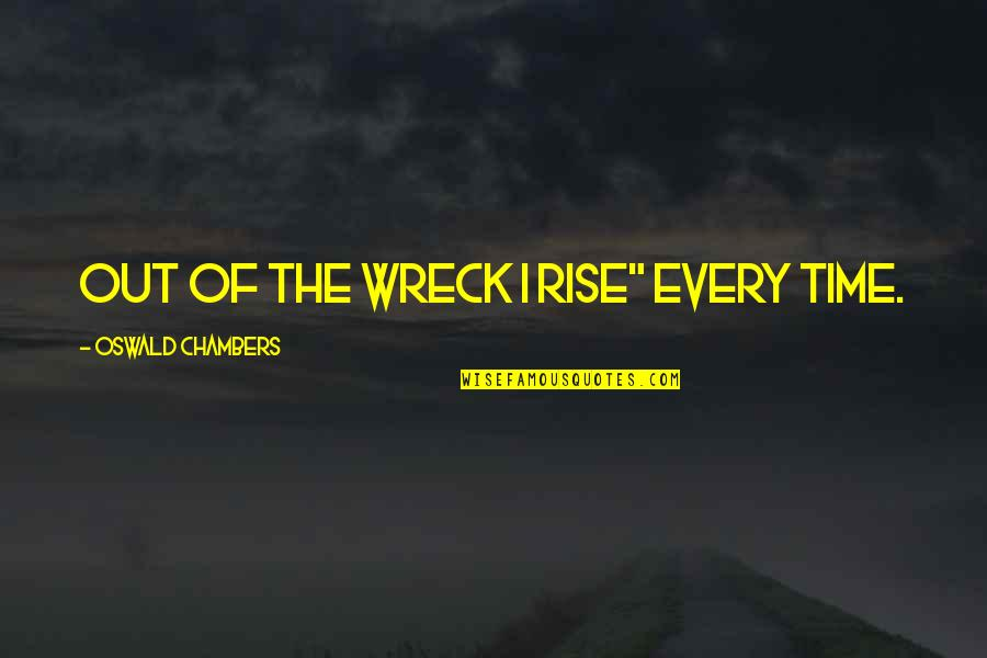 """Quotes Coen Quotes By Oswald Chambers: Out of the wreck I rise"""" every time."""