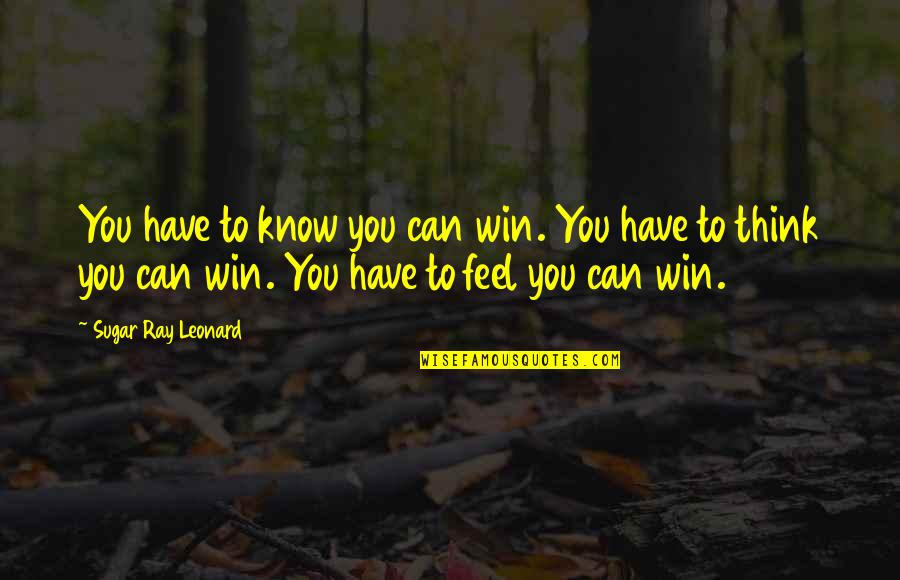 Quotes Convoy Quotes By Sugar Ray Leonard: You have to know you can win. You
