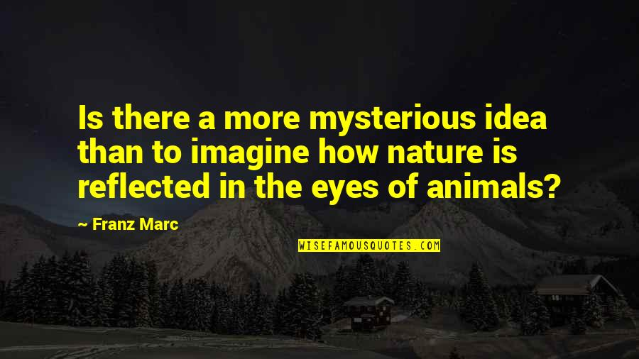 Quotes Darwin Survival Fittest Quotes By Franz Marc: Is there a more mysterious idea than to