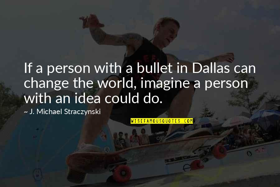 Quotes Darwin Survival Fittest Quotes By J. Michael Straczynski: If a person with a bullet in Dallas