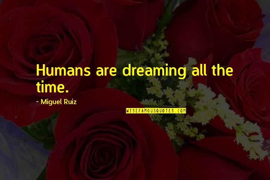 Quotes Darwin Survival Fittest Quotes By Miguel Ruiz: Humans are dreaming all the time.