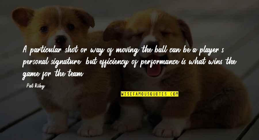 Quotes Darwin Survival Fittest Quotes By Pat Riley: A particular shot or way of moving the