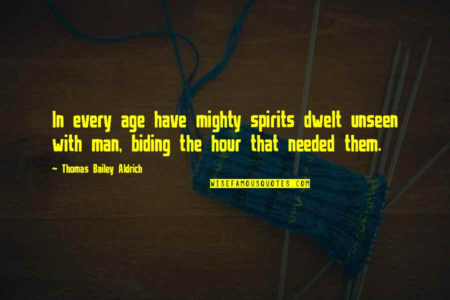 Quotes Darwin Survival Fittest Quotes By Thomas Bailey Aldrich: In every age have mighty spirits dwelt unseen