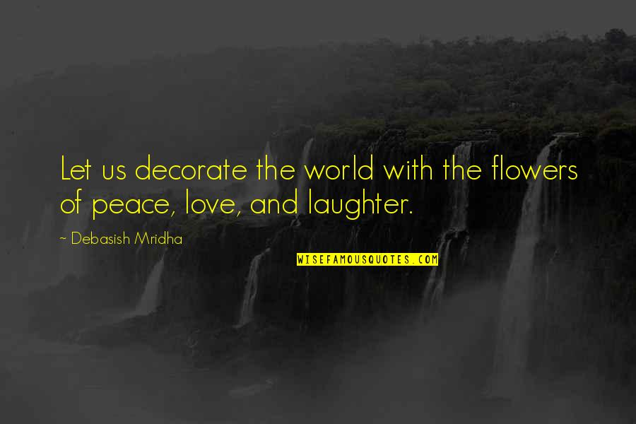 Quotes Decorate Quotes By Debasish Mridha: Let us decorate the world with the flowers