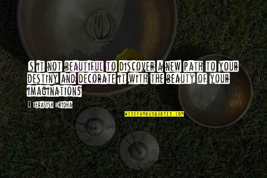 Quotes Decorate Quotes By Debasish Mridha: Is it not beautiful to discover a new