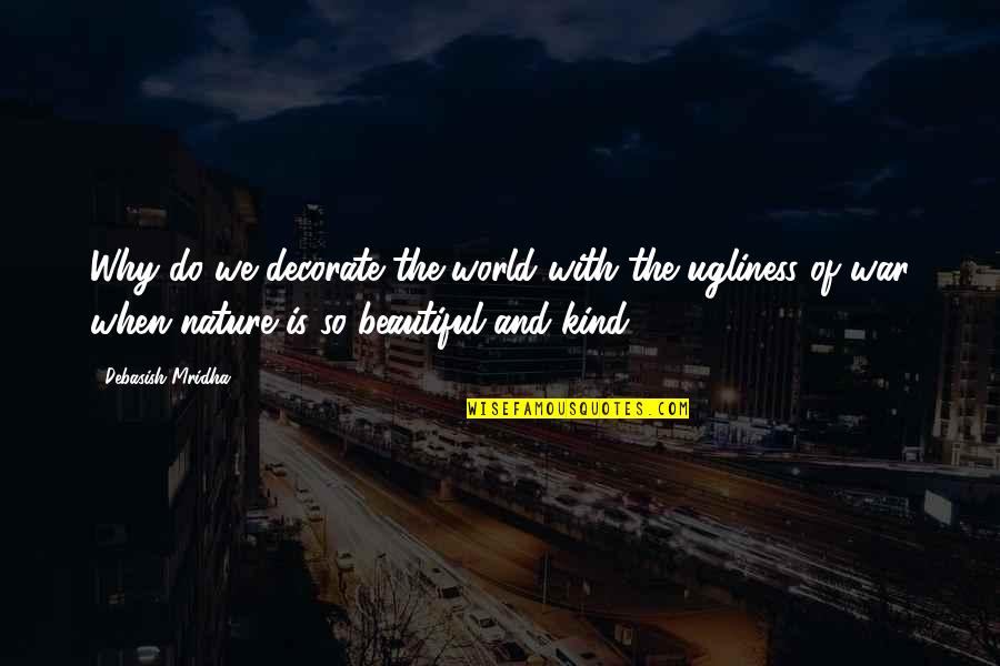 Quotes Decorate Quotes By Debasish Mridha: Why do we decorate the world with the