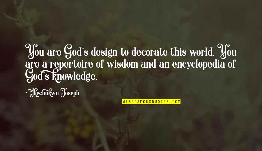Quotes Decorate Quotes By Ikechukwu Joseph: You are God's design to decorate this world.