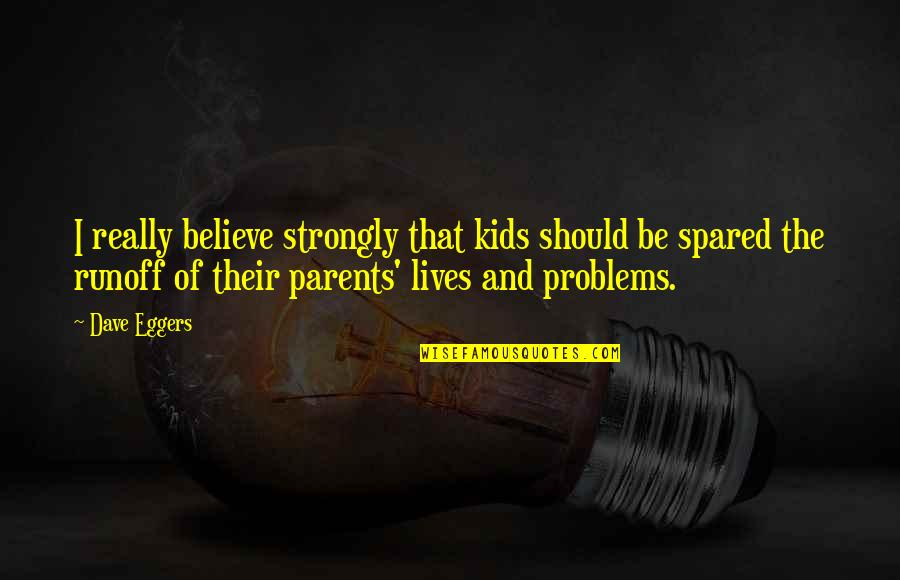 Quotes Dennis The Menace Quotes By Dave Eggers: I really believe strongly that kids should be
