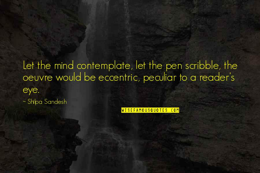 Quotes Dennis The Menace Quotes By Shilpa Sandesh: Let the mind contemplate, let the pen scribble,