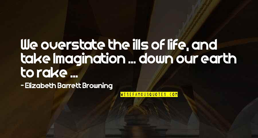 Quotes Departing Colleague Quotes By Elizabeth Barrett Browning: We overstate the ills of life, and take